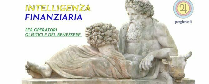 Intelligenza finanziaria per operatori olistici e operatori del benessere - www.pergiove.it